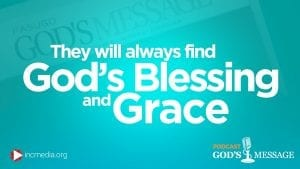They will always find God's Blessing and Grace God's Message Podcast
