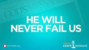 He will never fail us God's Message Podcast