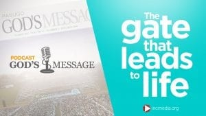 The gate that leads to life God's Message Podcast
