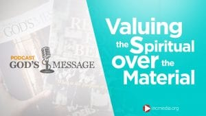 """God's Message Podcast background with overlay text of """"Valuing the Spiritual over the Material"""""""