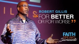 """man with glasses with hands up to the side and overlay text: Robert Gillis """"For Better or for Worse"""" - Faith Speaks Sacramento"""