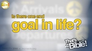 """text graphic: """"Is there one end goal in life? - That's in the Bible"""""""