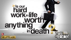 """man wearing suit with briefcase overstuffed with paper, while looking at his watch, with overlay text: """"Is hard work in life worth anything in death?"""""""
