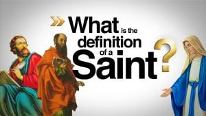 """depiction of 3 people from the Bible, with overlay text: """"What is the definition of a Saint?"""""""