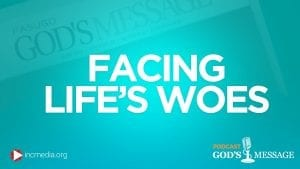 Facing Life's Woes - God's Message Podcast