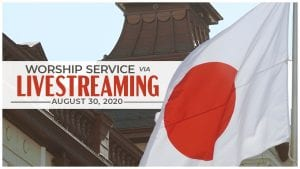 """Japanese flag waving in front of building with overlay text: """"Worship Service via Live Streaming - August 30, 2020"""